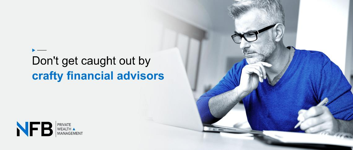 Don't get caught out by crafty financial advisors