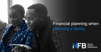 What advice would a financial advisor give to a client starting a family?