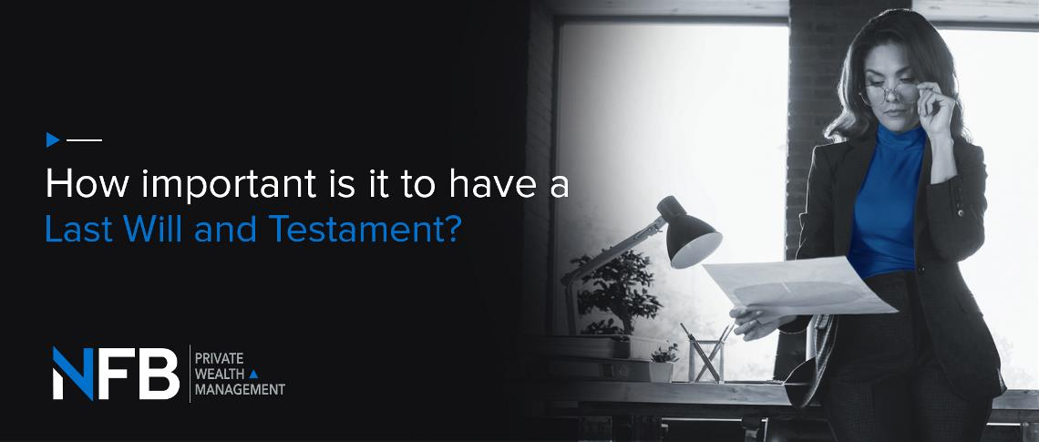 The importance of having a Last Will and Testament in place