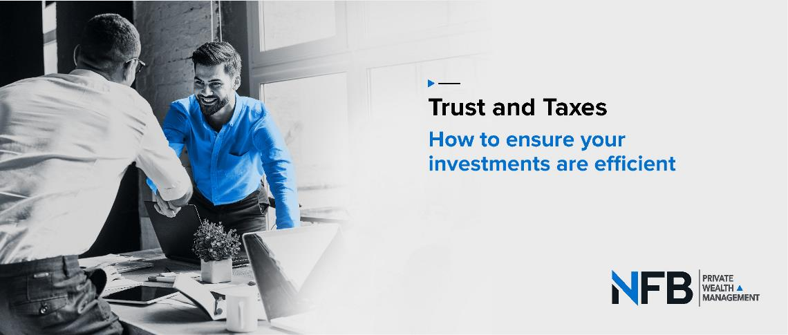 Trusts and Taxes - How to Ensure Your Investments are Efficient