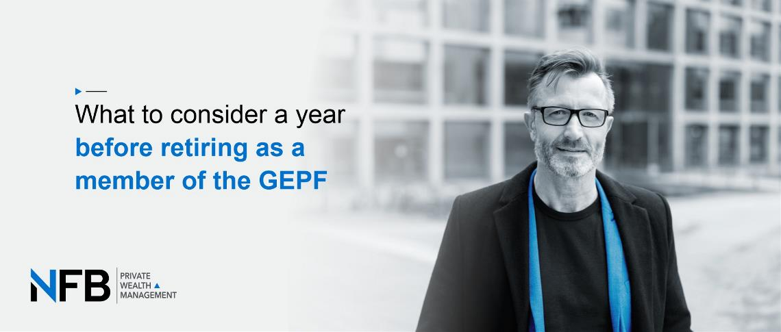 What to consider a year before retiring as a member of the GEPF