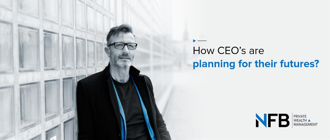 How CEO's are planning for their futures?